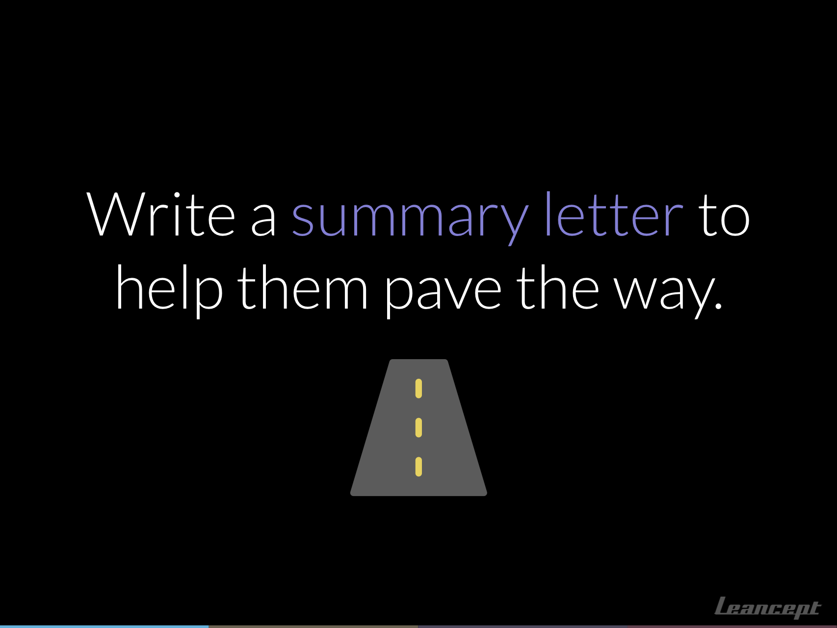 Write a summary letter to help them pave the way.